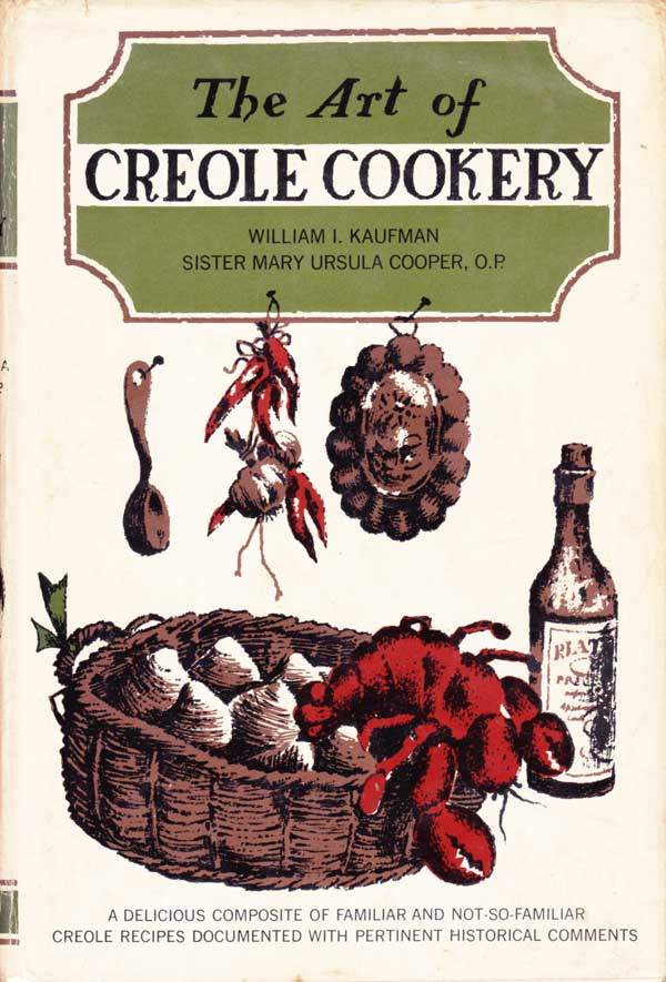 The Art Of Creole Cookery by Kaufman William I and Sister Mary ursula Cooper