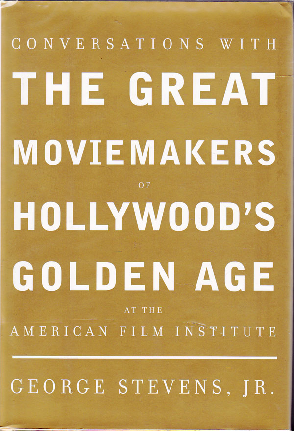 Conversations With the Great Moviemakers of Hollywood's Golden Age by Stevens Jr., George edits