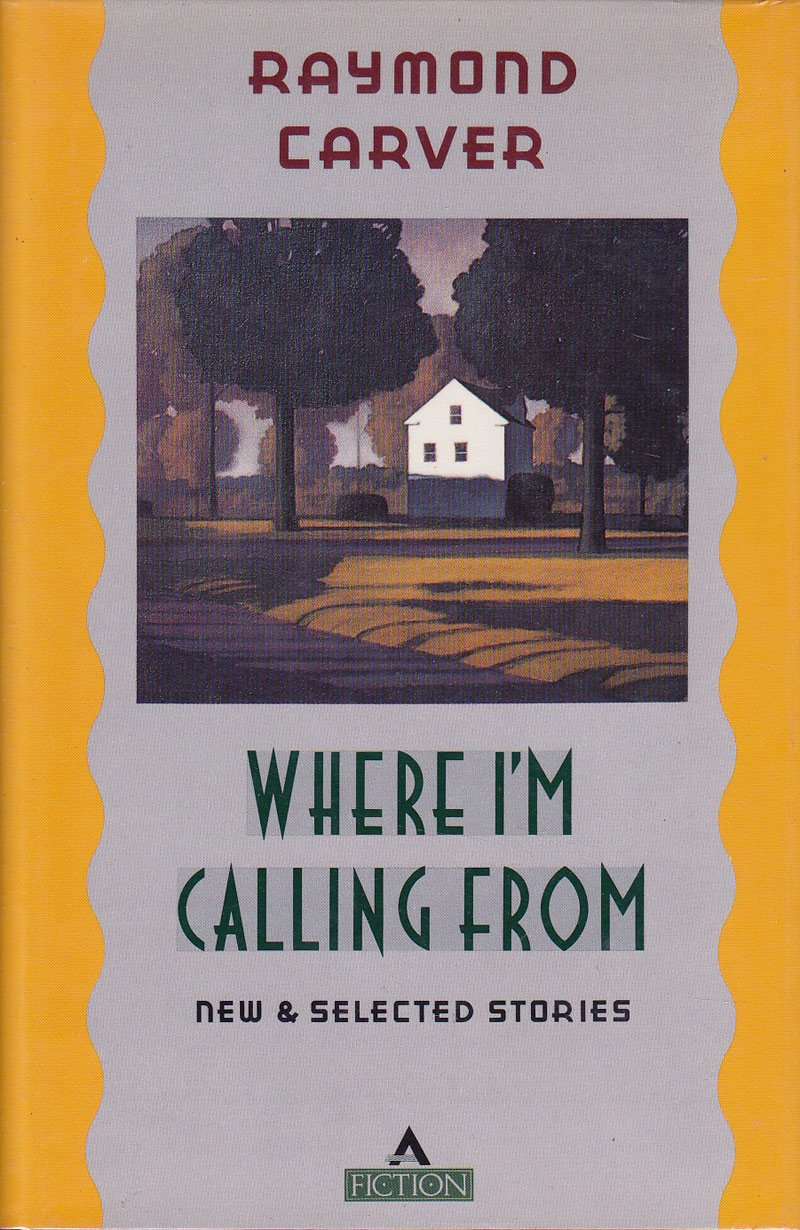 Where I'm Calling From by Carver, Raymond