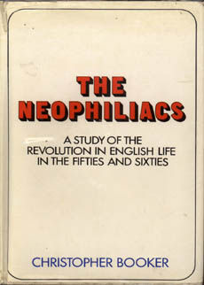 The Neophiliacs A Study Of The Revolution In English Life by Booker Christopher