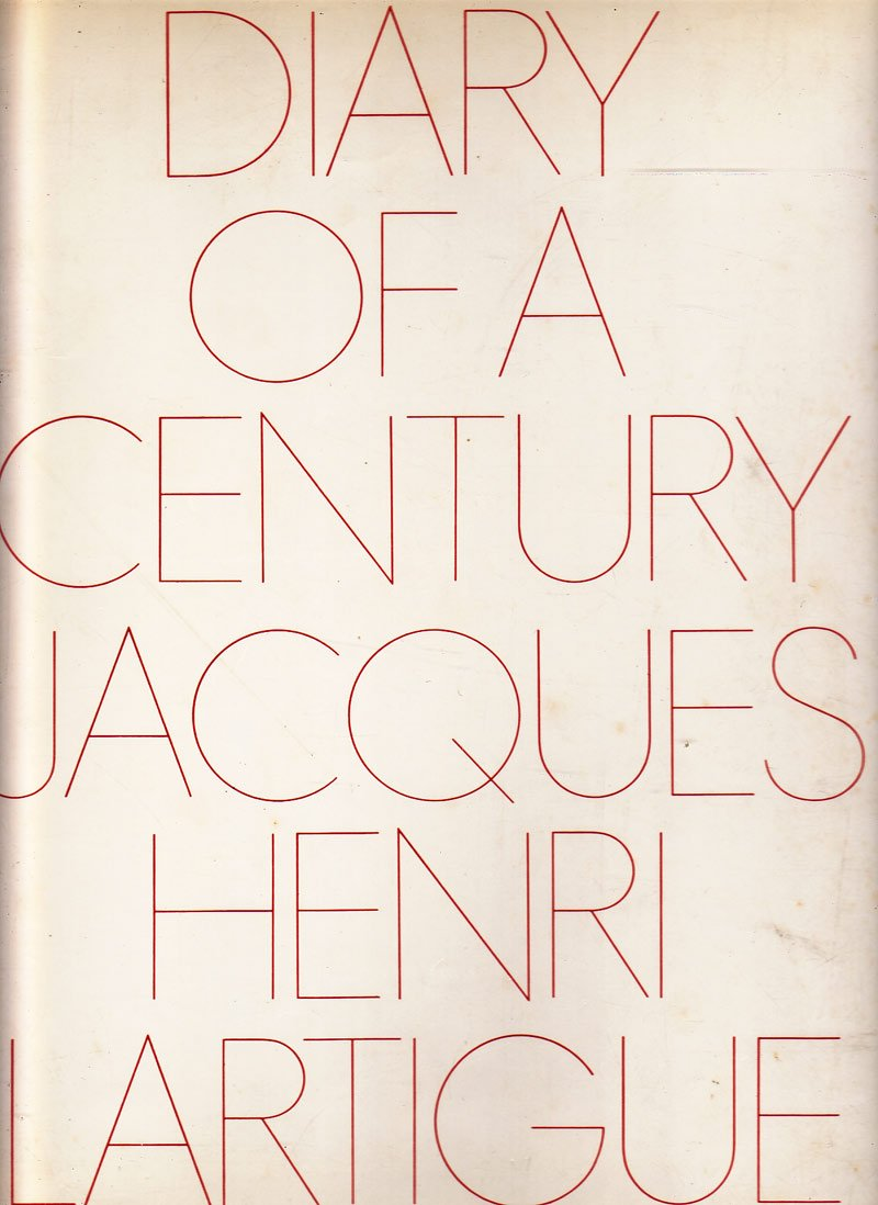 Diary of a Century by Lartigue, Jacques-Henri