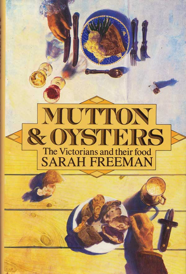 Mutton and Oysters - the Victorians and Their Food by Freeman, Sarah