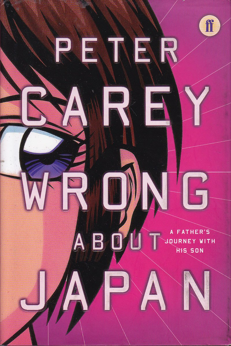 Wrong About Japan - a Father's Journey With His Son by Carey, Peter.
