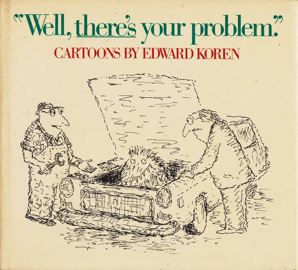 Well, There's Your Problem: Cartoons by Edward Koren by Koren, Edward