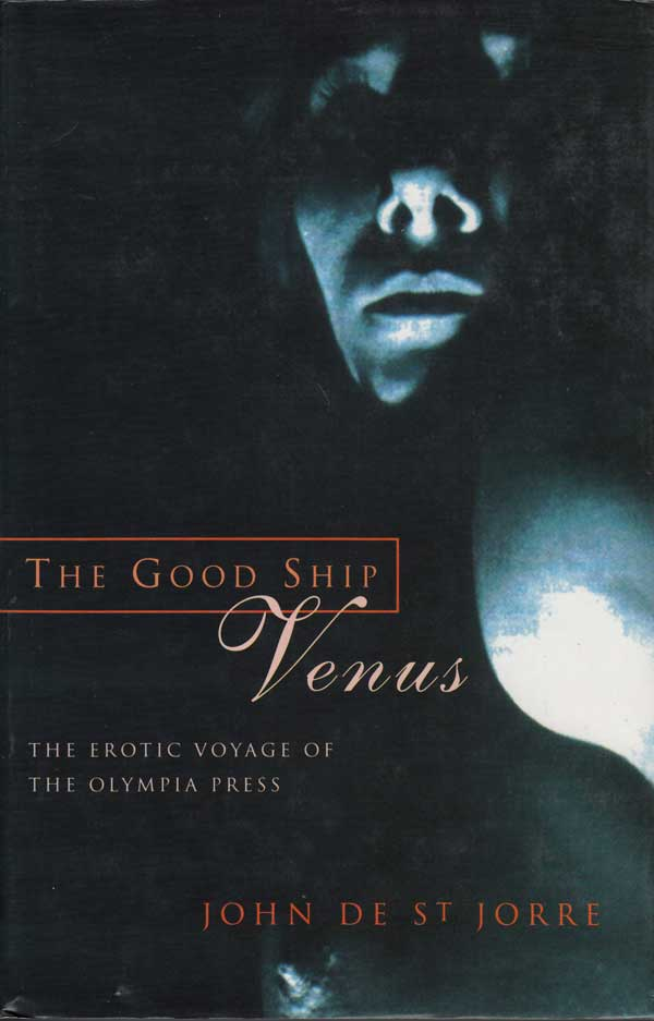 The Good Ship Venus - the Erotic Voyage of the Olympia Press by De St Jorre, John
