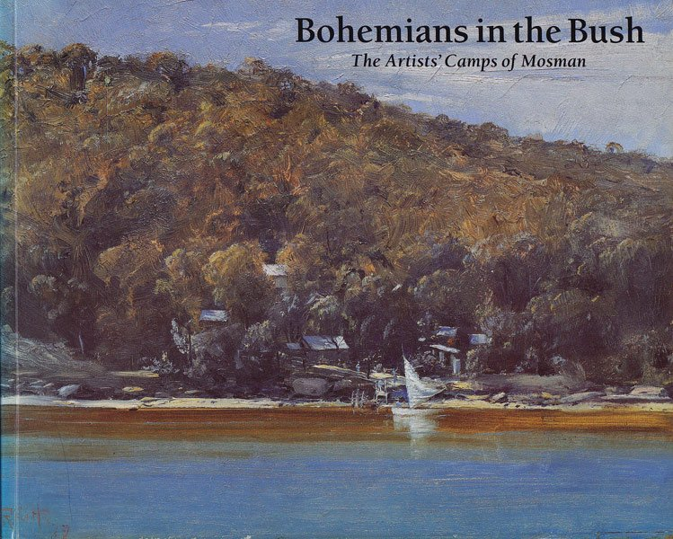 Bohemians in the Bush - the Artists' Camps of Mosman by Thoms, Albie