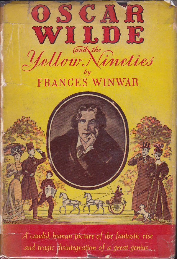 Oscar Wilde and the Yellow Nineties by Winwar, Frances