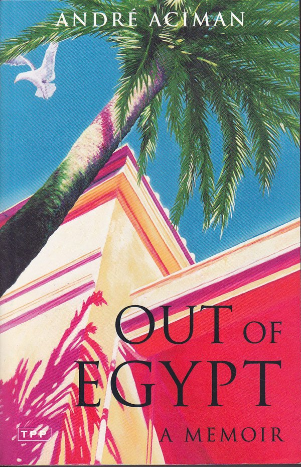 Out of Egypt - a Memoir by Aciman, Andre