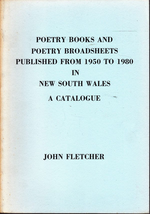 Poetry and Poetry Broadsheets Published From 1950 to 1980 in New South Wales - a Catalogue by Fletcher, John