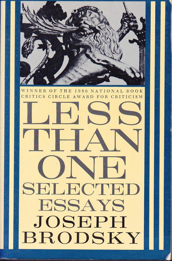 Less Than One - Selected Essays by Brodsky, Joseph