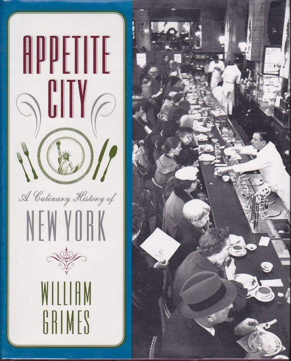Appetite City - a Culinary History of New York by Grimes, William