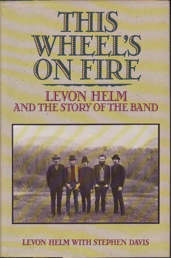 This Wheel's on Fire - Levon Helm and the Story of the Band by Helm, Levon with Stephen Davis