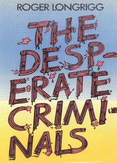 The Desperate Criminals by Longrigg Roger