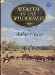 Wealth in the Wilderness by Groom, Arthur