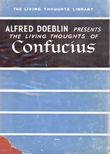 The Living Thoughts Of Confucious by Doeblin Alfred