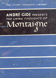 The Living Thoughts Of Montaigne by Gide Andre