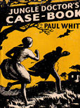 Jungle Doctors Case Book by White Paul