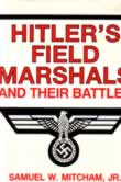 Hitlers Field marshals and their Battles by Mitcham Jr Samuel W
