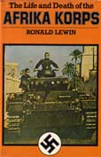 Life and Death of the Afrika Corps by Lewin ronald