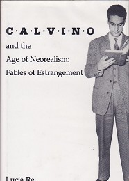 Calvino and the Age of Neorealism:  Fables of Estrangement by Re, Lucia