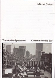 The Audio-Spectator - Cinema for the Ear by Chion, Michel