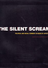 The Silent Scream - Political and Social Comment in Books by Artists by Oppen, Monica and Peter Lyssiotis