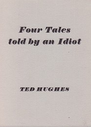 Four Tales Told by an Idiot by Hughes, Ted