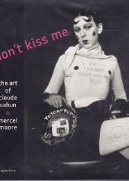 Don't Kiss Me - the Art of Claude Cahun and Marcel Moore by Downie, Louise edits