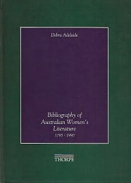 Bibliography of Australian Women's Literature 1795-1990 by Adelaide, Debra