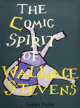 The Comic Spirit Of Wallace Stevens by Fuchs Daniel